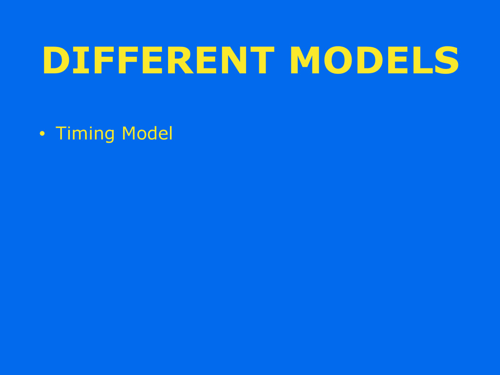DIFFERENT MODELS • Timing Model
