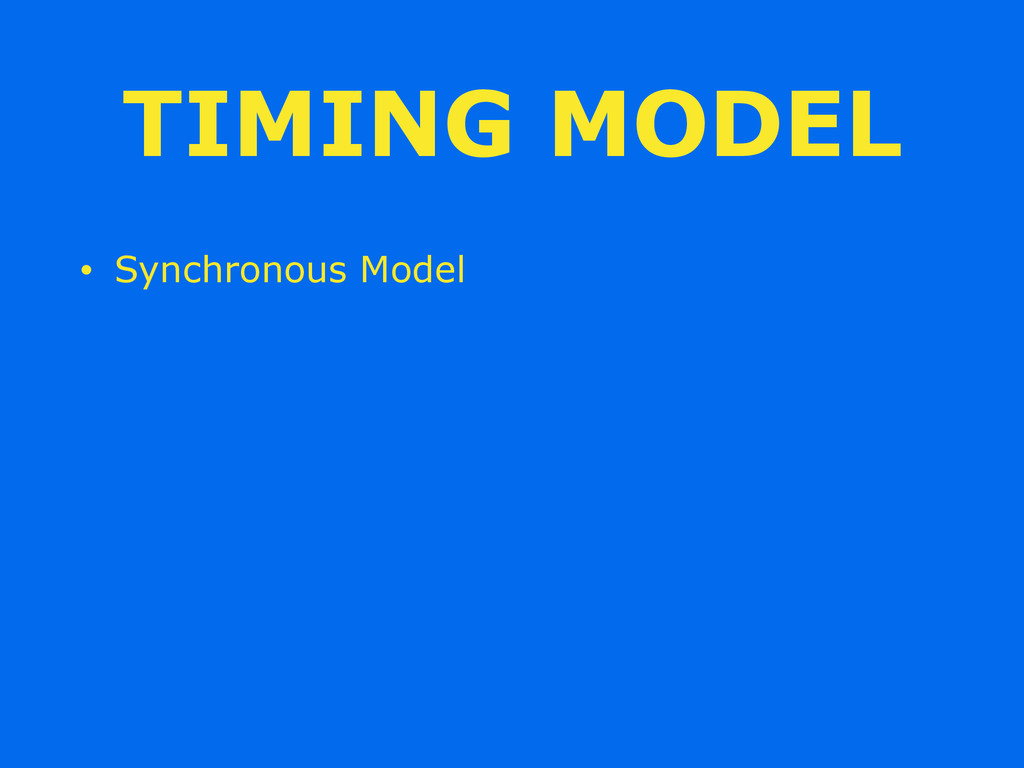 TIMING MODEL • Synchronous Model