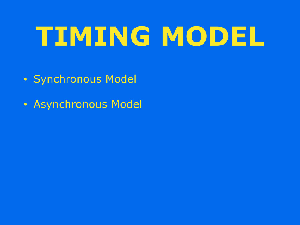 TIMING MODEL • Synchronous Model • Asynchronous...
