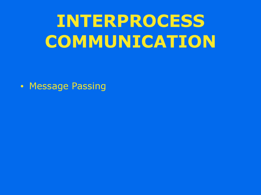 INTERPROCESS COMMUNICATION • Message Passing