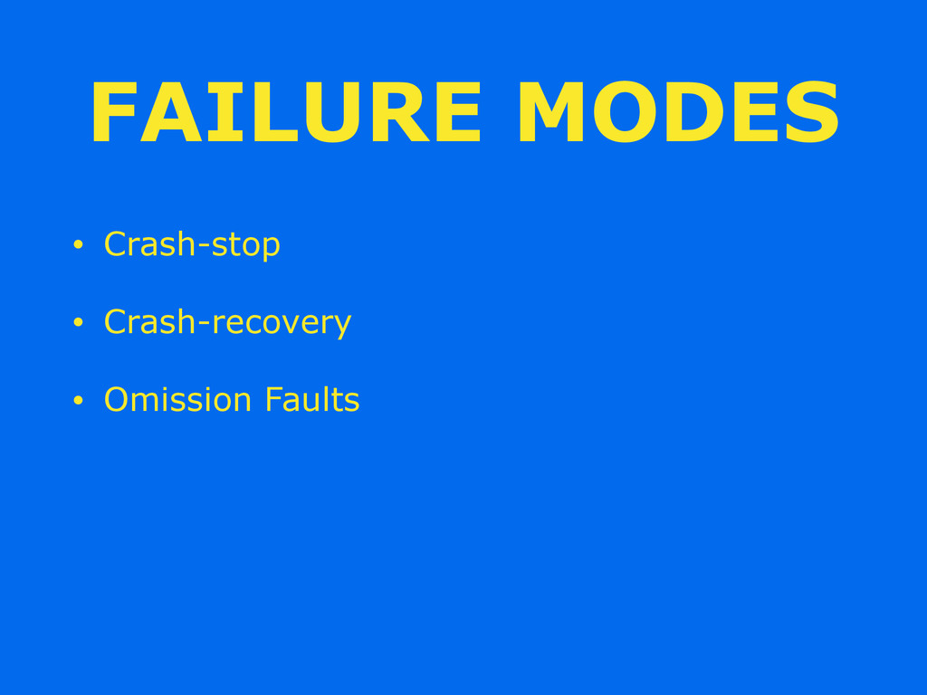 FAILURE MODES • Crash-stop • Crash-recovery • O...