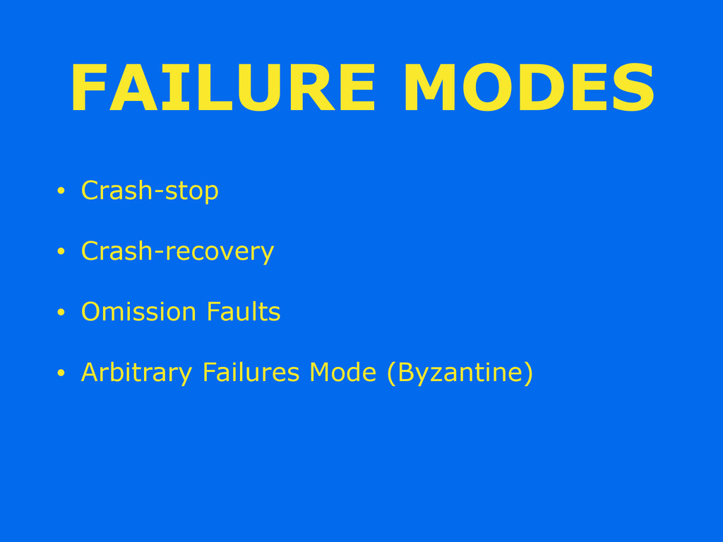 FAILURE MODES • Crash-stop • Crash-recovery • O...