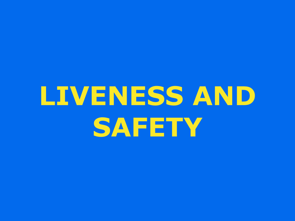 LIVENESS AND SAFETY