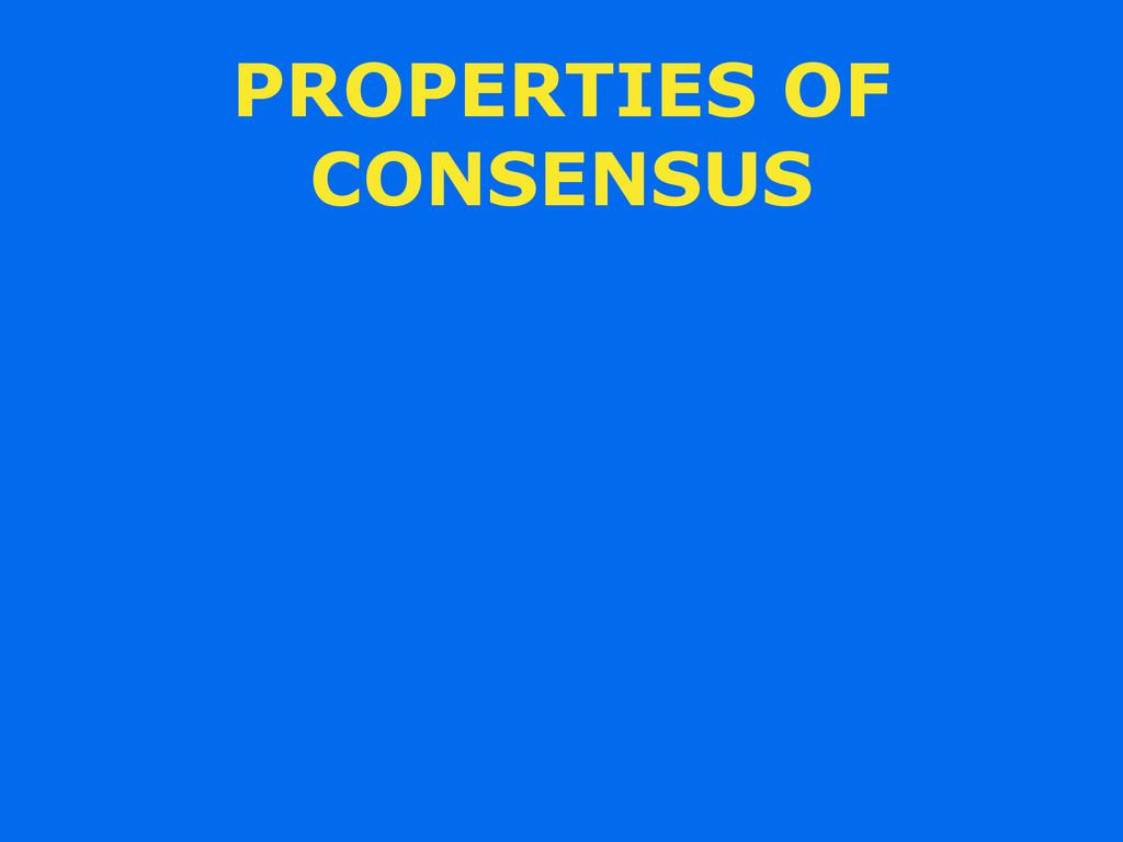 PROPERTIES OF CONSENSUS