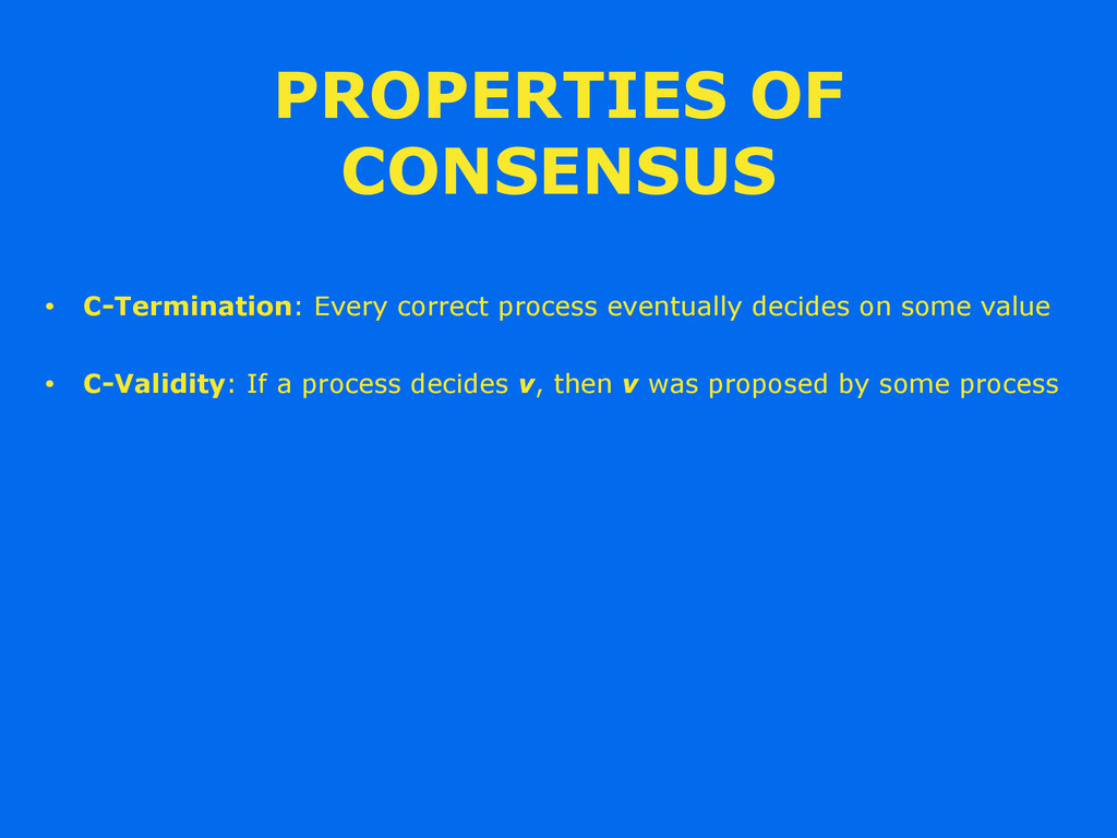 PROPERTIES OF CONSENSUS • C-Termination: Every ...