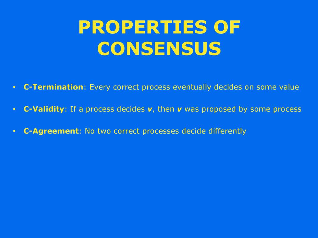 PROPERTIES OF CONSENSUS • C-Termination: Every ...