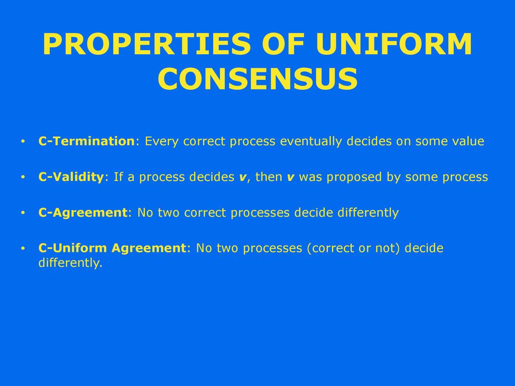 PROPERTIES OF UNIFORM CONSENSUS • C-Termination...