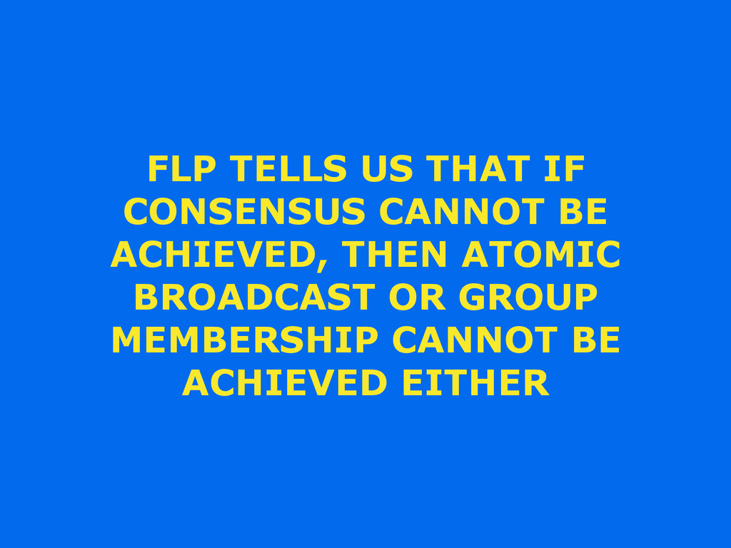 FLP TELLS US THAT IF CONSENSUS CANNOT BE ACHIEV...