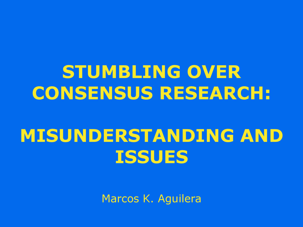 STUMBLING OVER CONSENSUS RESEARCH: MISUNDERSTAN...