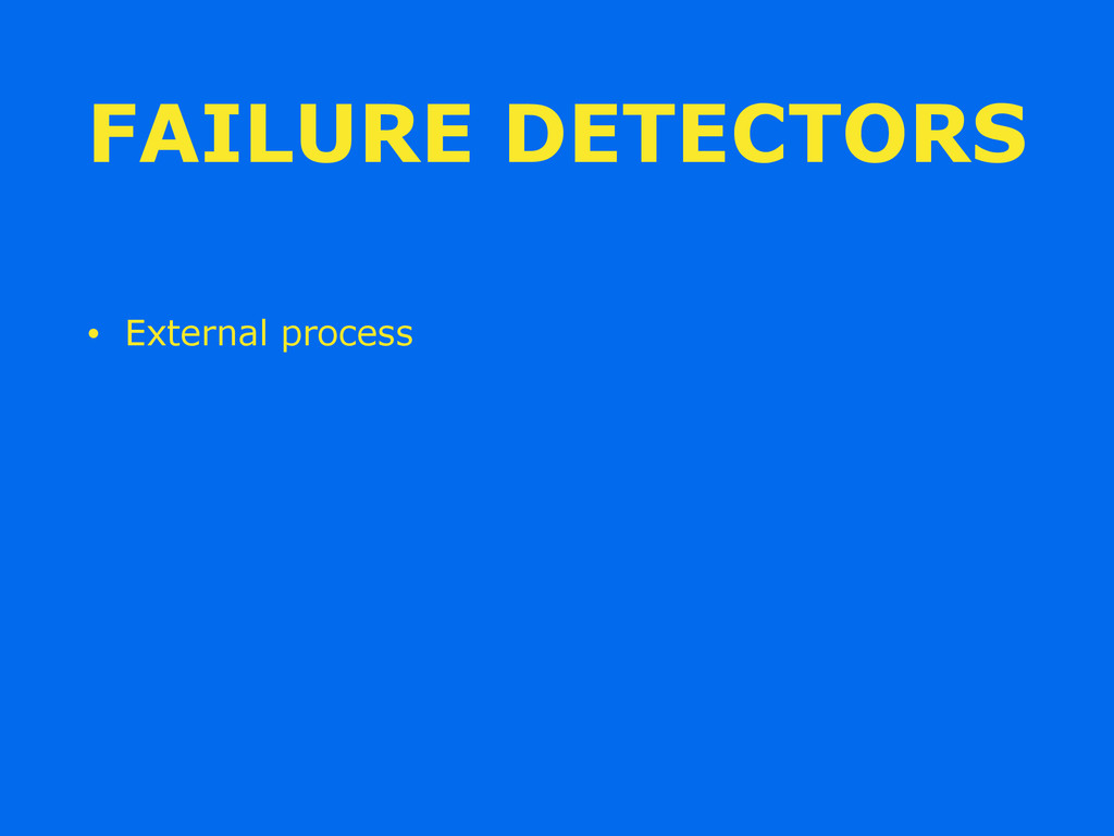 FAILURE DETECTORS • External process