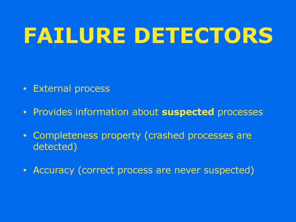 FAILURE DETECTORS • External process • Provides...