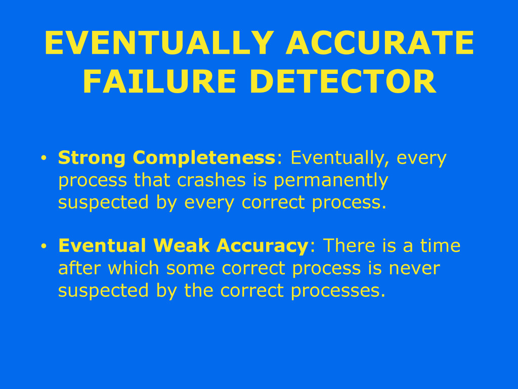EVENTUALLY ACCURATE FAILURE DETECTOR • Strong C...