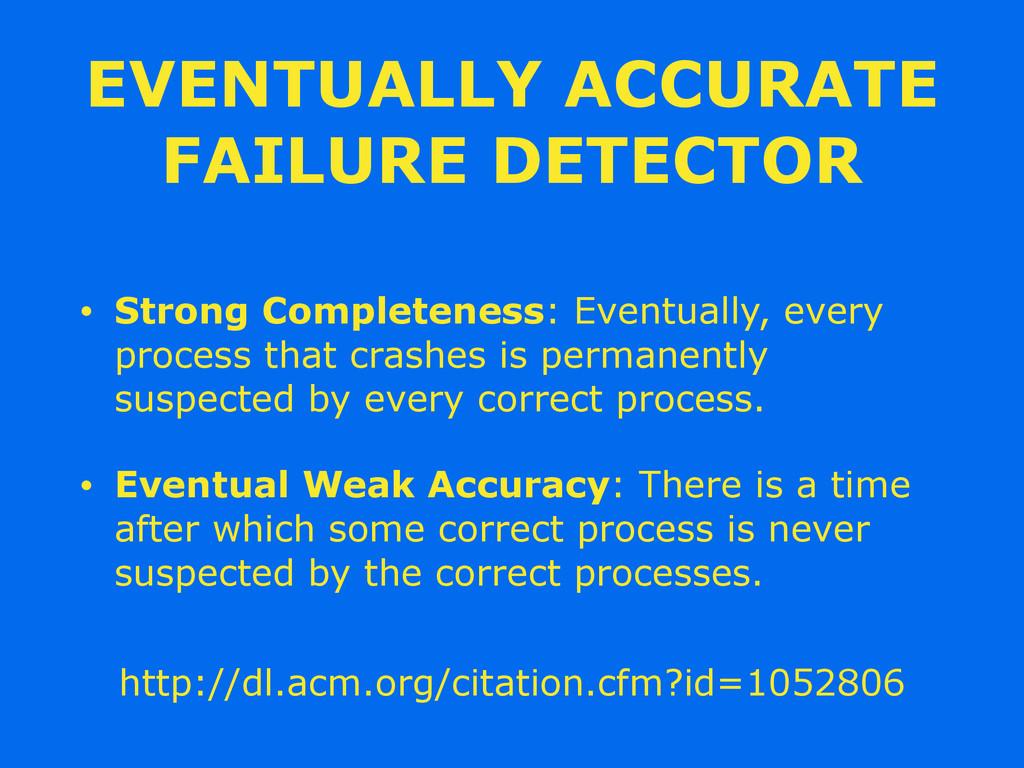 EVENTUALLY ACCURATE FAILURE DETECTOR • Strong C...