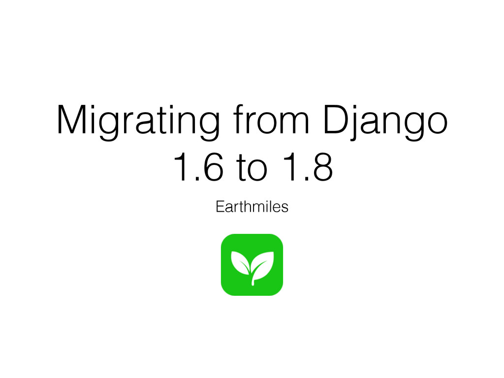 Migrating from Django 1.6 to 1.8 Earthmiles