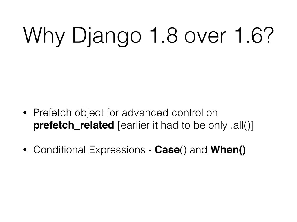 Why Django 1.8 over 1.6? • Prefetch object for ...
