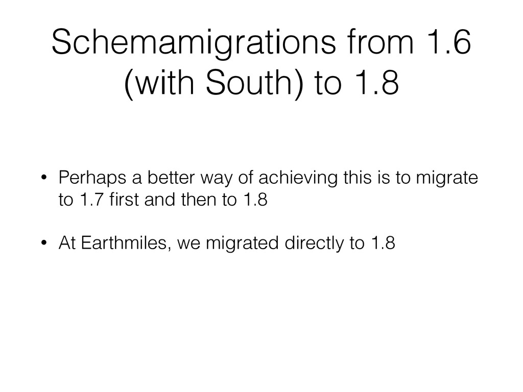 Schemamigrations from 1.6 (with South) to 1.8 •...