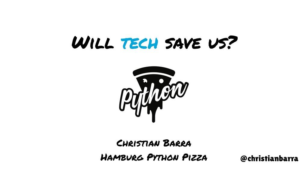 Will tech save us? @christianbarra Christian Ba...