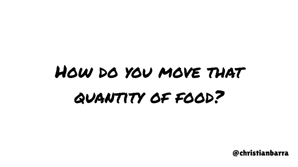 How do you move that quantity of food? @christi...