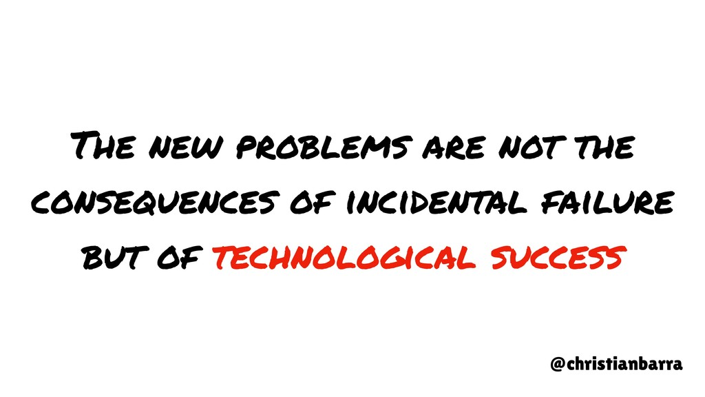 The new problems are not the consequences of in...