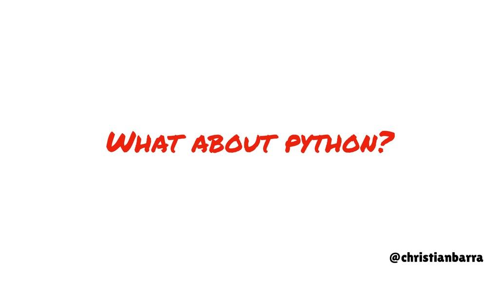 What about python? @christianbarra