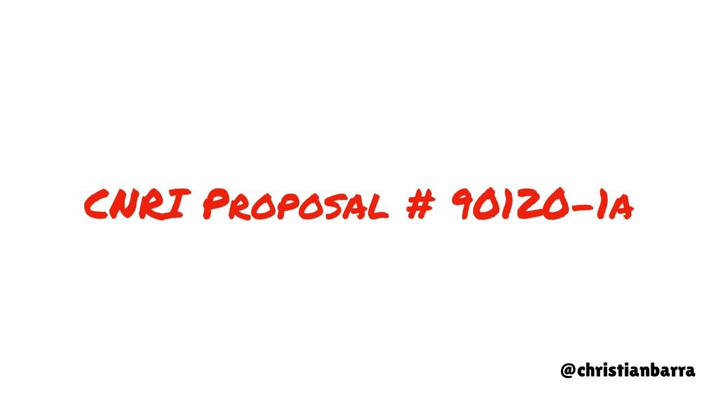 CNRI Proposal # 90120-1a @christianbarra
