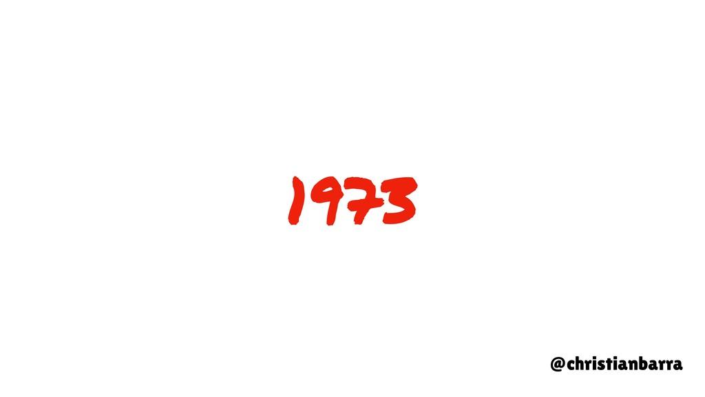 1973 @christianbarra
