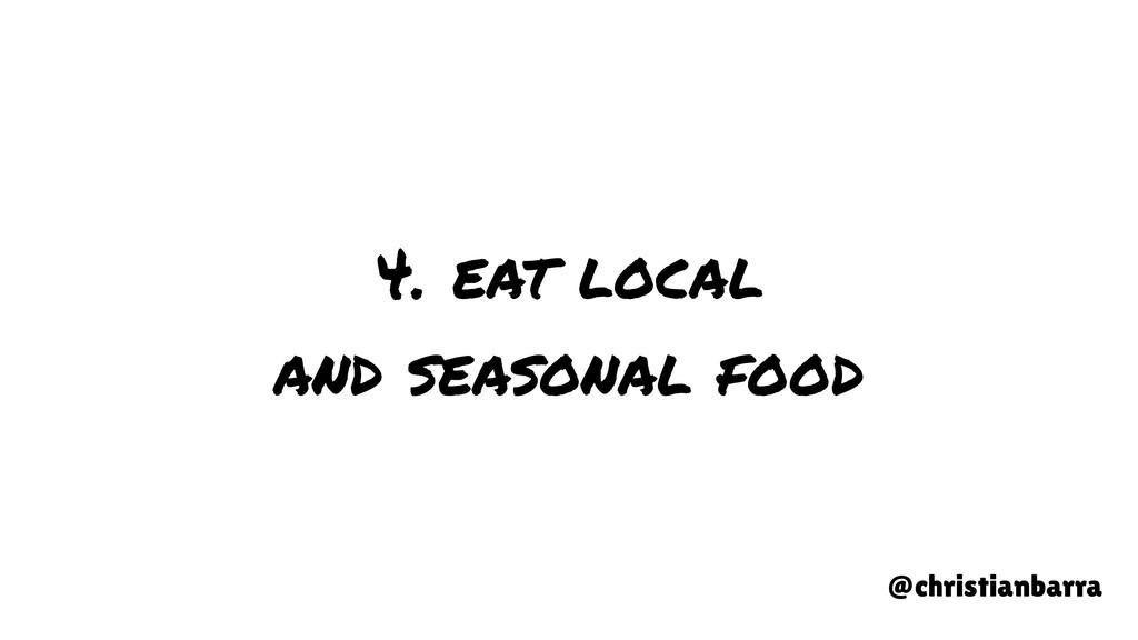 4. eat local and seasonal food @christianbarra