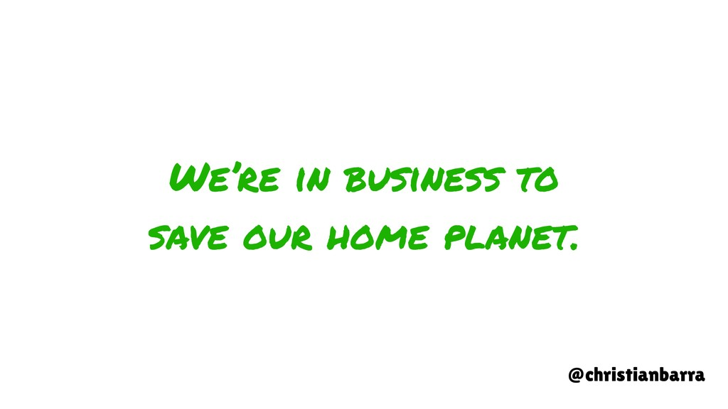 We're in business to save our home planet. @chr...