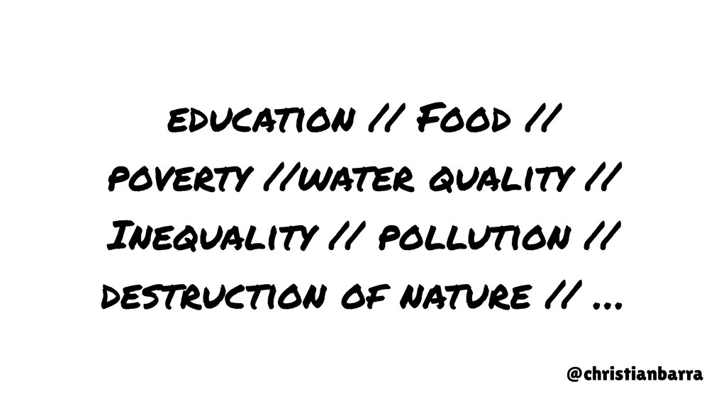 education // Food // poverty //water quality //...
