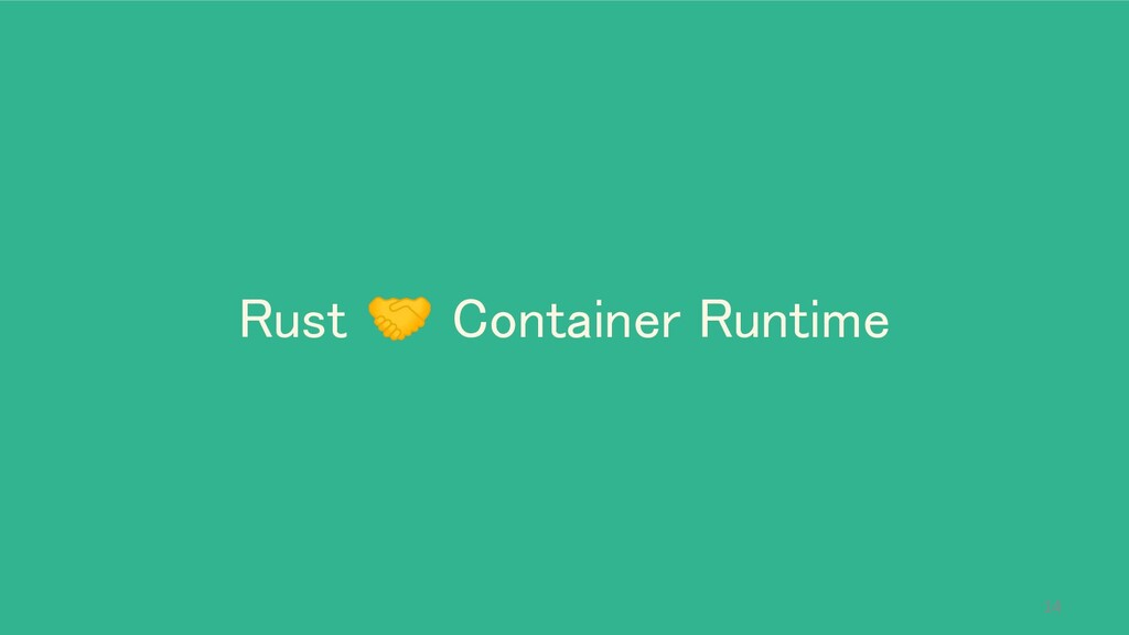 Rust 🤝 Container Runtime 14