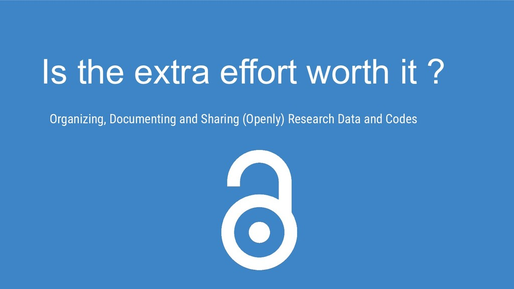 Is the extra effort worth it ? Organizing, Docu...