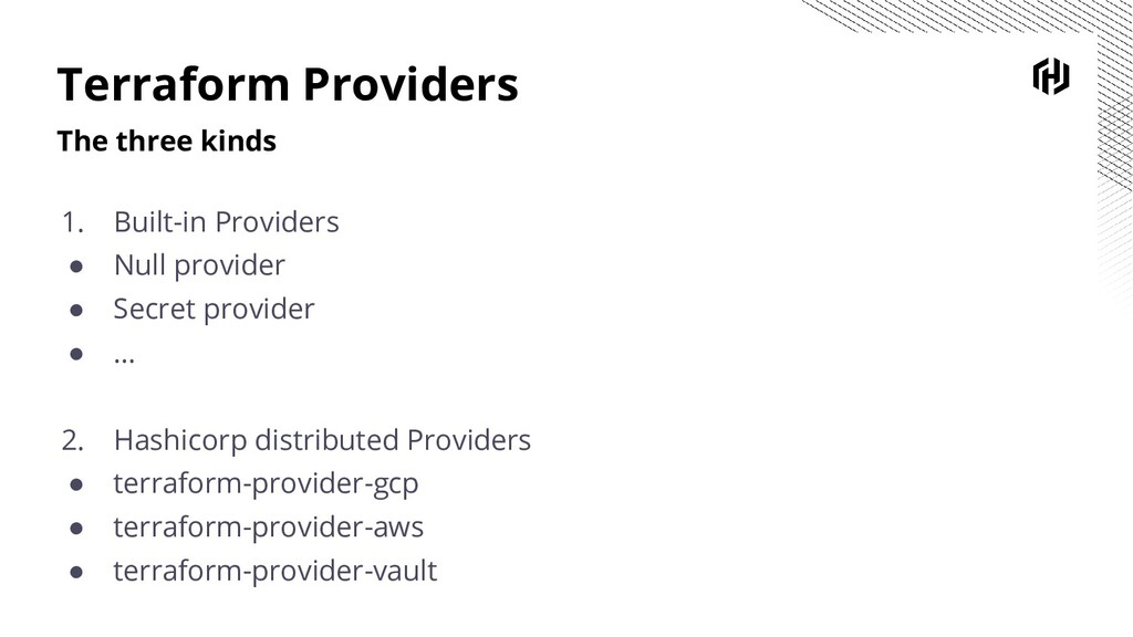 Terraform Providers The three kinds 1. Built-in...