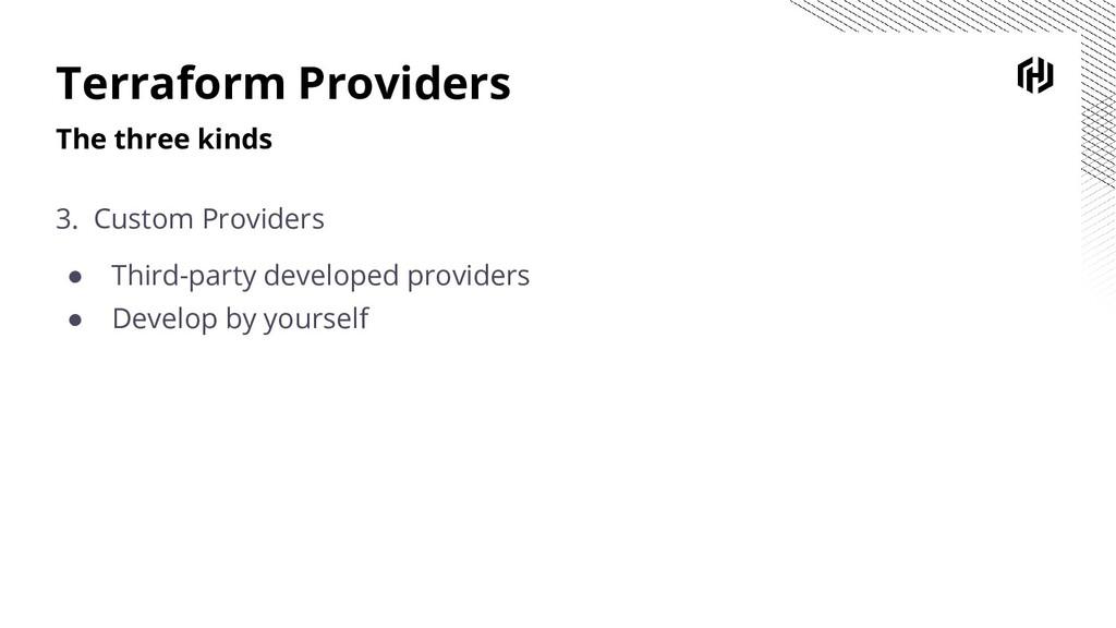 Terraform Providers The three kinds 3. Custom P...