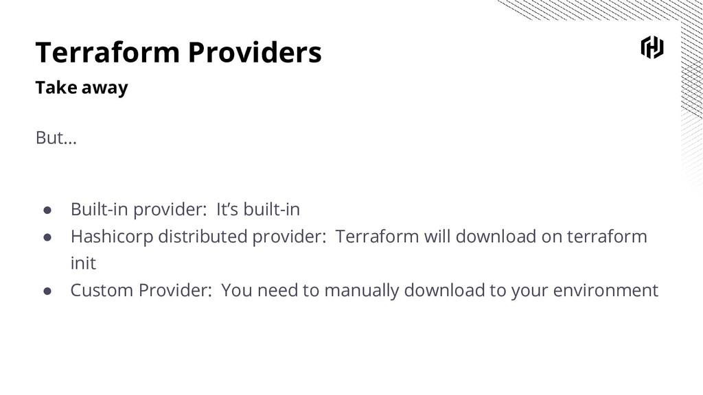 Terraform Providers Take away But… ● Built-in p...