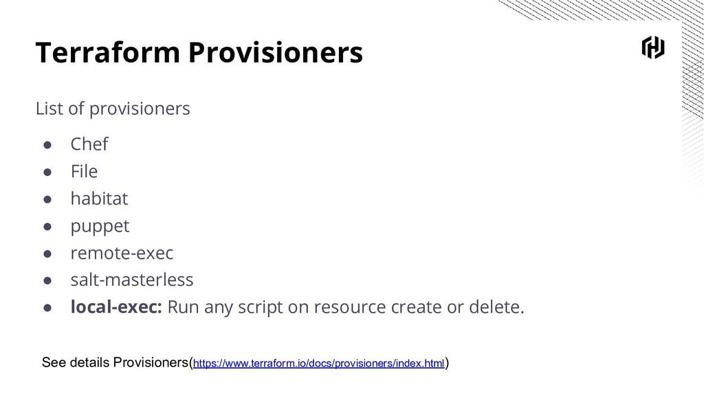 Terraform Provisioners List of provisioners ● C...