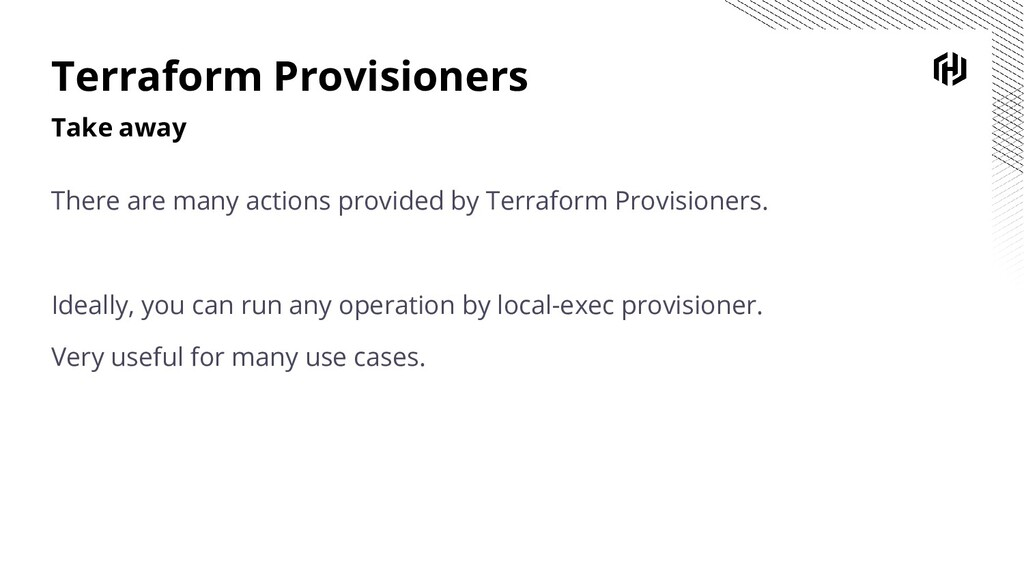 Terraform Provisioners Take away There are many...