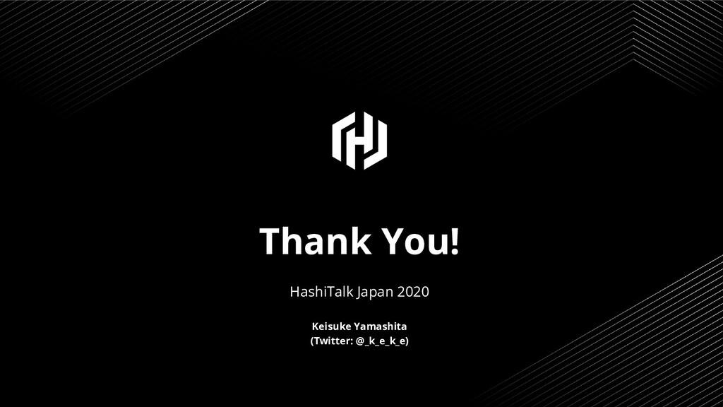 Thank You! HashiTalk Japan 2020 Keisuke Yamashi...