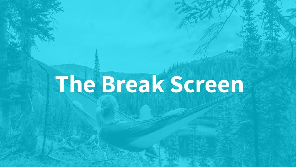 The Break Screen