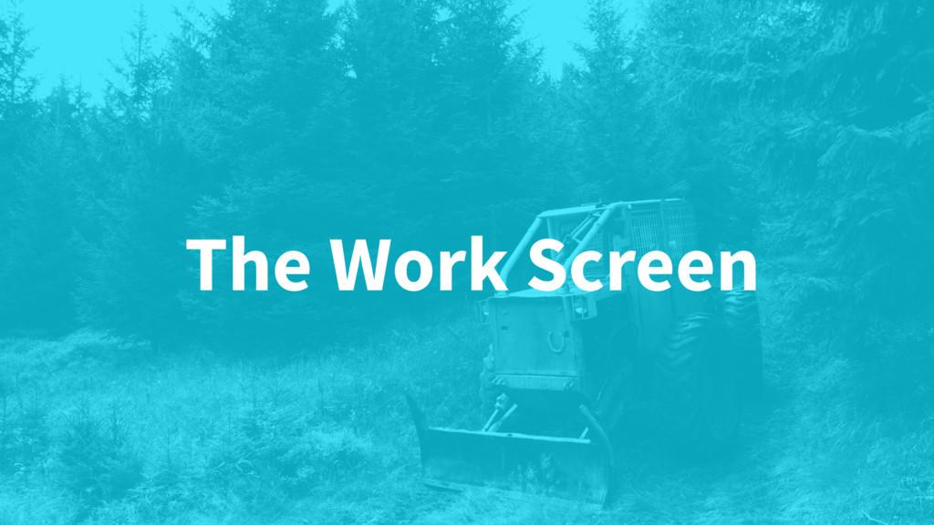 The Work Screen
