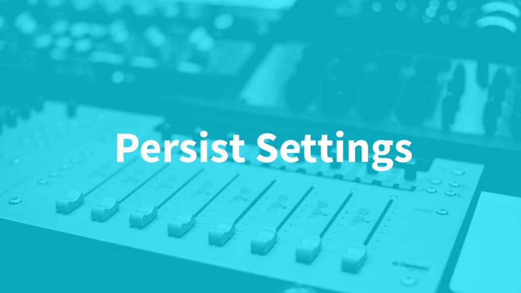 Persist Settings