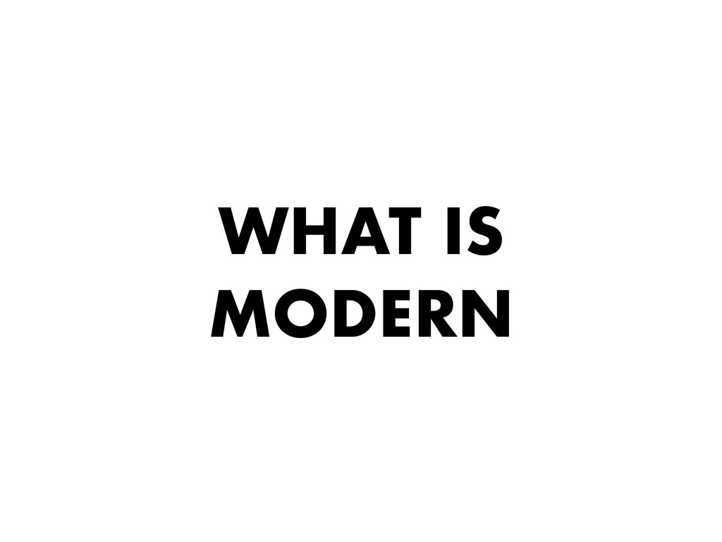 WHAT IS MODERN