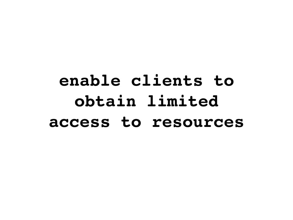 enable clients to obtain limited access to reso...