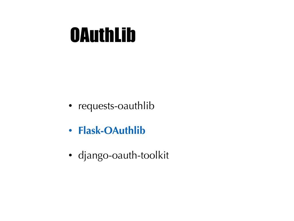 OAuthLib • requests-oauthlib • Flask-OAuthlib •...
