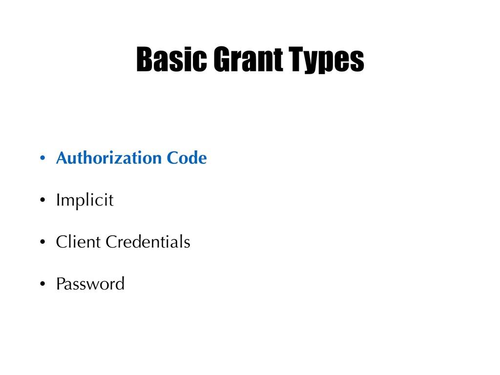 Basic Grant Types • Authorization Code • Implic...