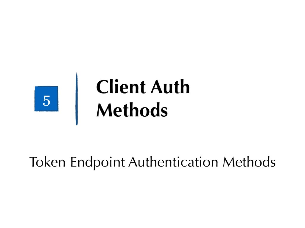Client Auth Methods 5 Token Endpoint Authentica...