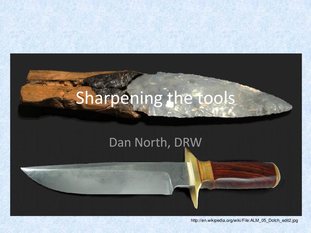 Sharpening the tools Dan North, DRW http://en.w...