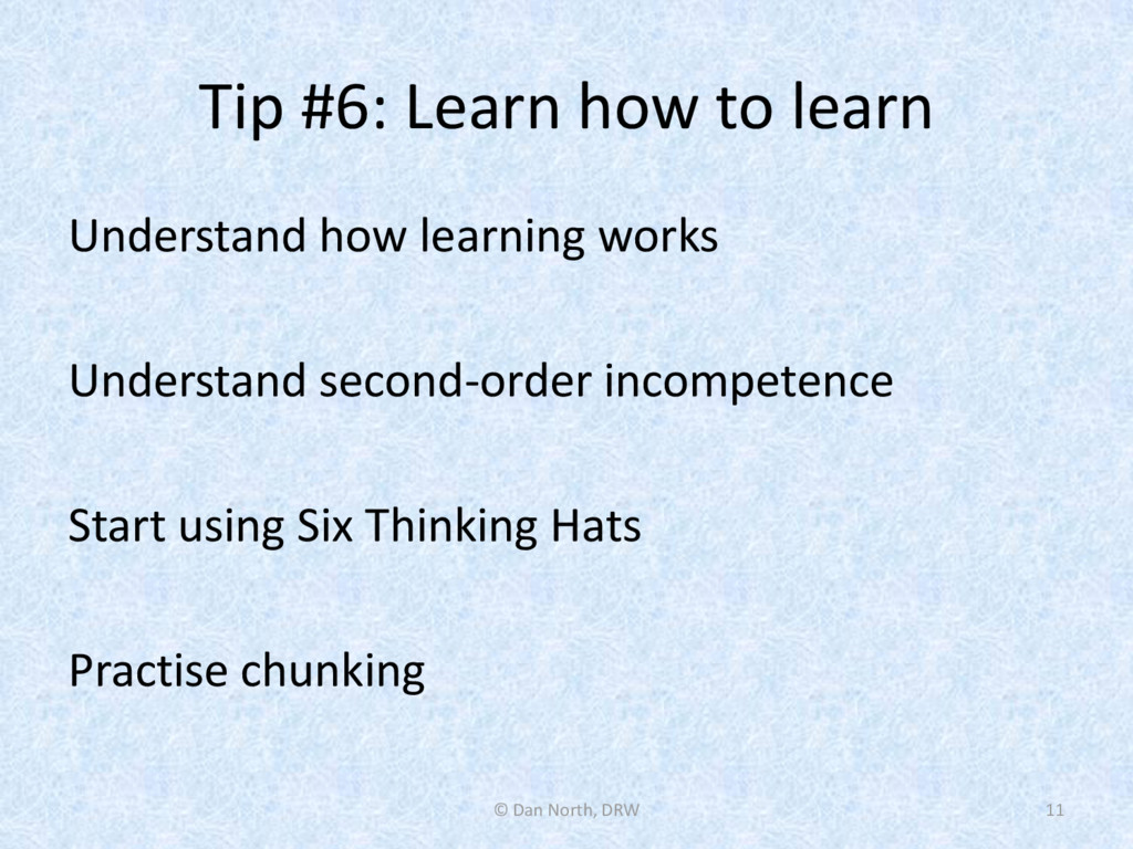 Tip #6: Learn how to learn Understand how learn...