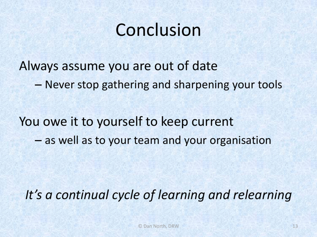 Conclusion Always assume you are out of date – ...
