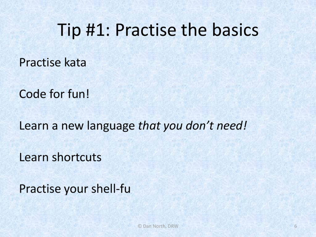 Tip #1: Practise the basics Practise kata Code ...