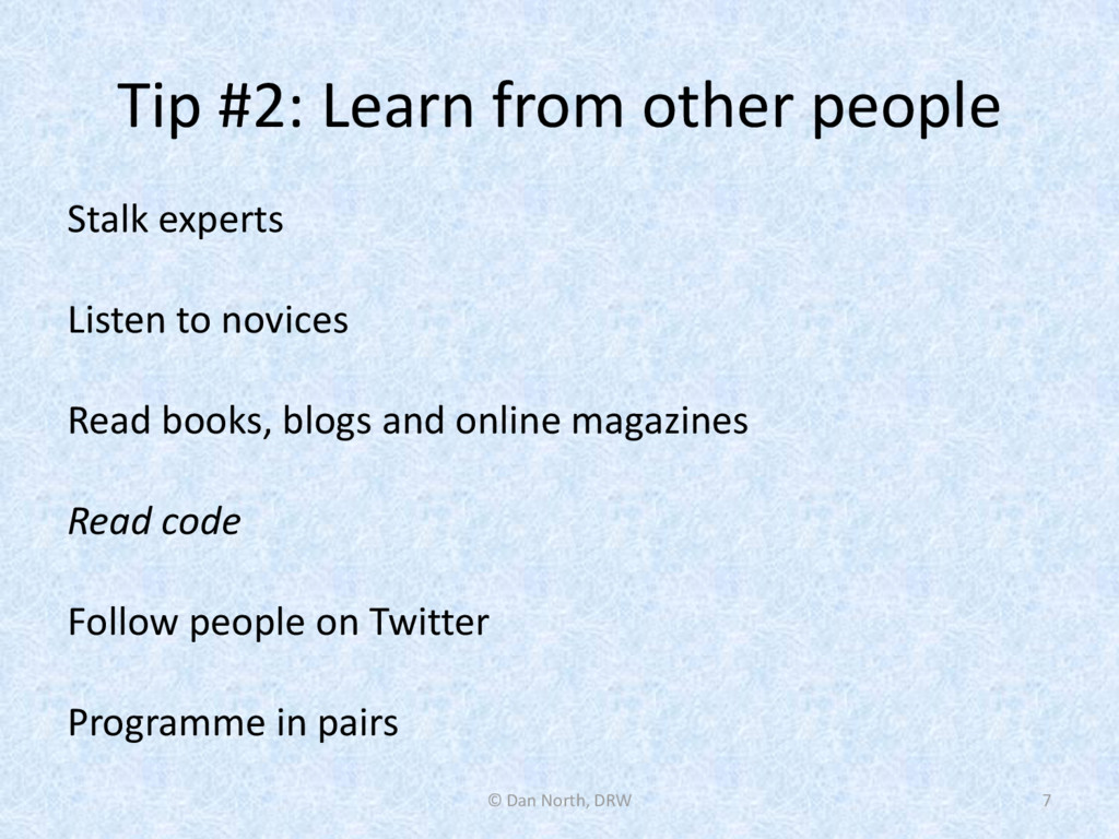 Tip #2: Learn from other people Stalk experts L...